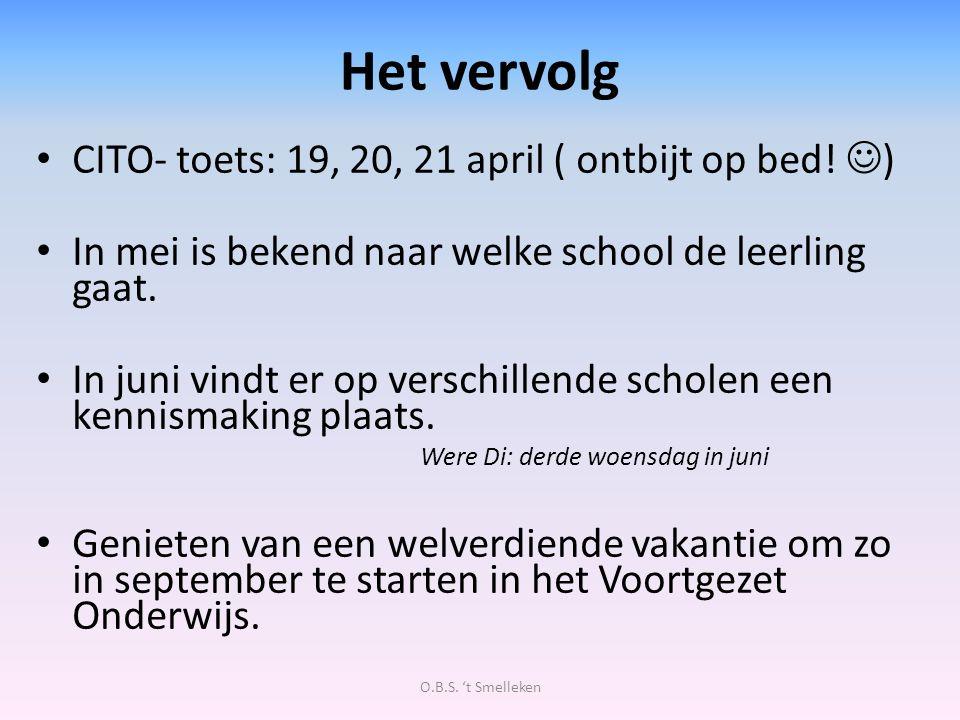Het vervolg CITO- toets: 19, 20, 21 april ( ontbijt op bed! ) In mei is bekend naar welke school de leerling gaat. In juni vindt er op verschillende s