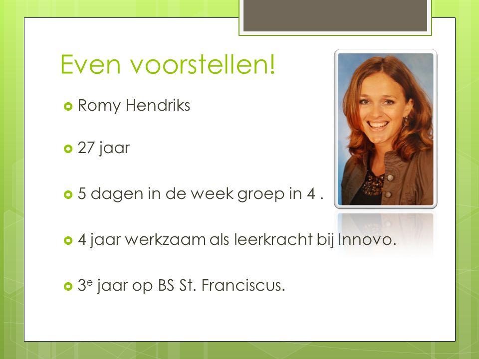 Even voorstellen!  Romy Hendriks  27 jaar  5 dagen in de week groep in 4.  4 jaar werkzaam als leerkracht bij Innovo.  3 e jaar op BS St. Francis