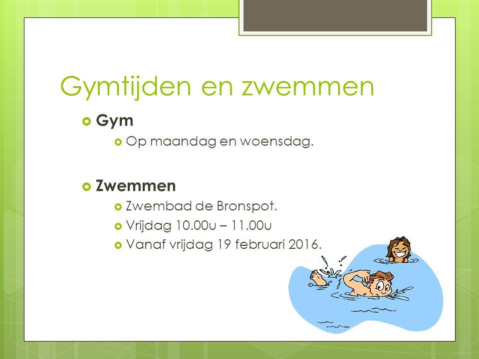 Gymtijden en zwemmen  Gym  Op maandag en woensdag.  Zwemmen  Zwembad de Bronspot.  Vrijdag 10.00u – 11.00u  Vanaf vrijdag 19 februari 2016.