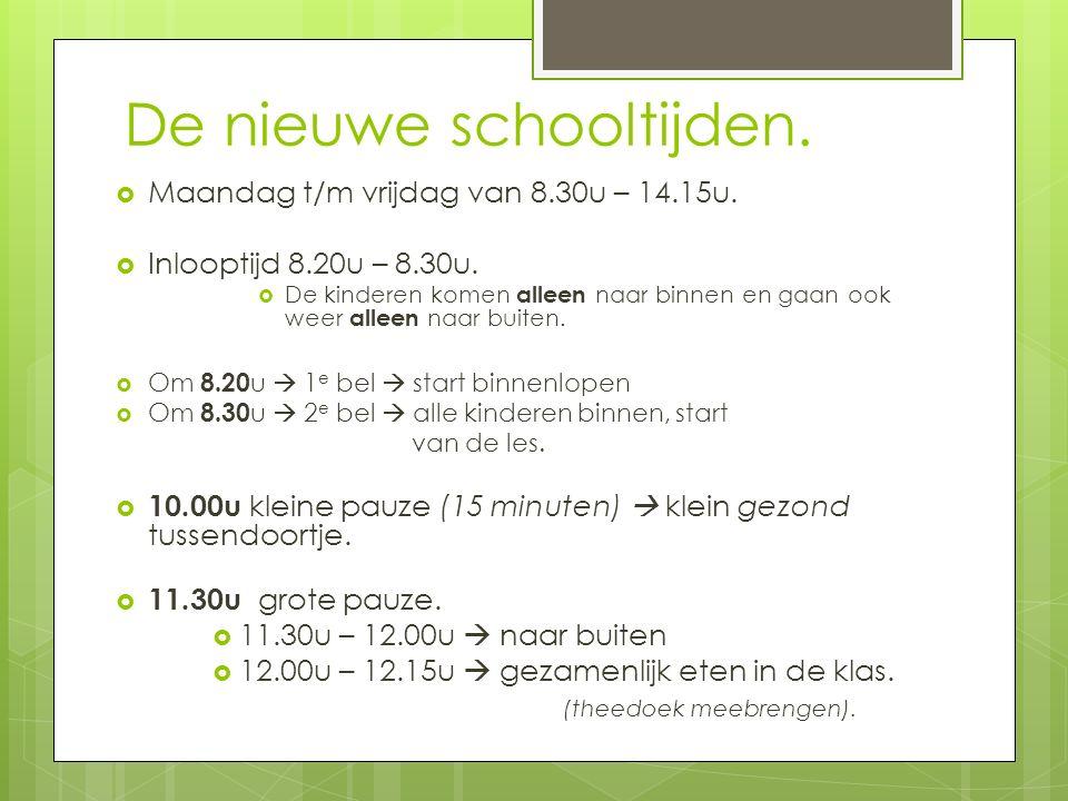 De nieuwe schooltijden.  Maandag t/m vrijdag van 8.30u – 14.15u.  Inlooptijd 8.20u – 8.30u.  De kinderen komen alleen naar binnen en gaan ook weer
