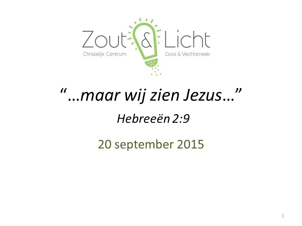 """""""…maar wij zien Jezus…"""" 20 september 2015 1 Hebreeën 2:9"""