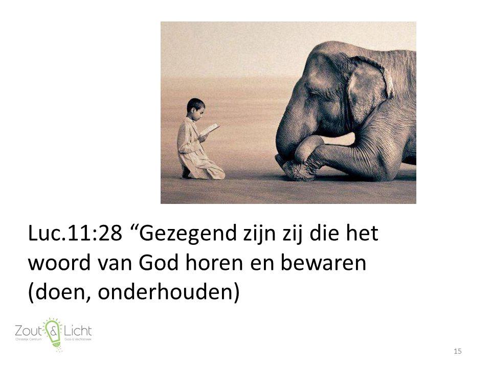 """Luc.11:28 """"Gezegend zijn zij die het woord van God horen en bewaren (doen, onderhouden) 15"""