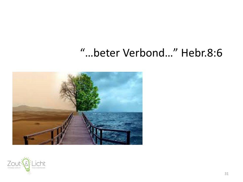 """""""…beter Verbond…"""" Hebr.8:6 31"""