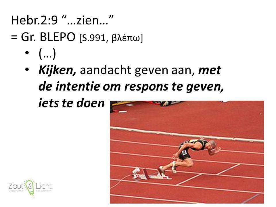Hebr.2:9 …zien… = Gr.