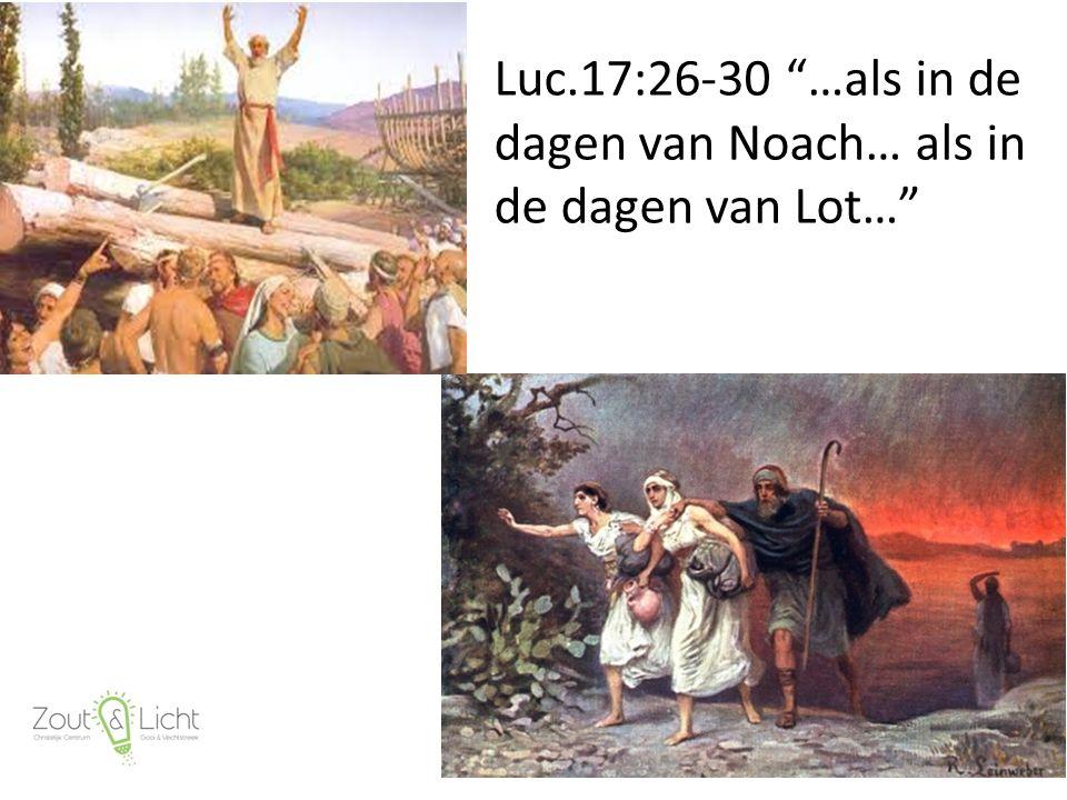 Luc.17:26-30 …als in de dagen van Noach… als in de dagen van Lot… 68