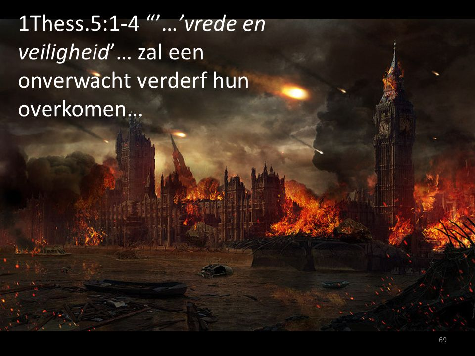 """1Thess.5:1-4 """"'…'vrede en veiligheid'… zal een onverwacht verderf hun overkomen… 69"""