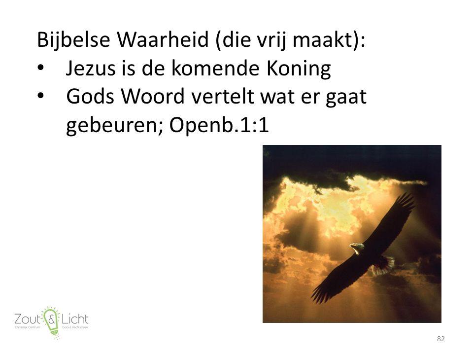 Bijbelse Waarheid (die vrij maakt): Jezus is de komende Koning Gods Woord vertelt wat er gaat gebeuren; Openb.1:1 82