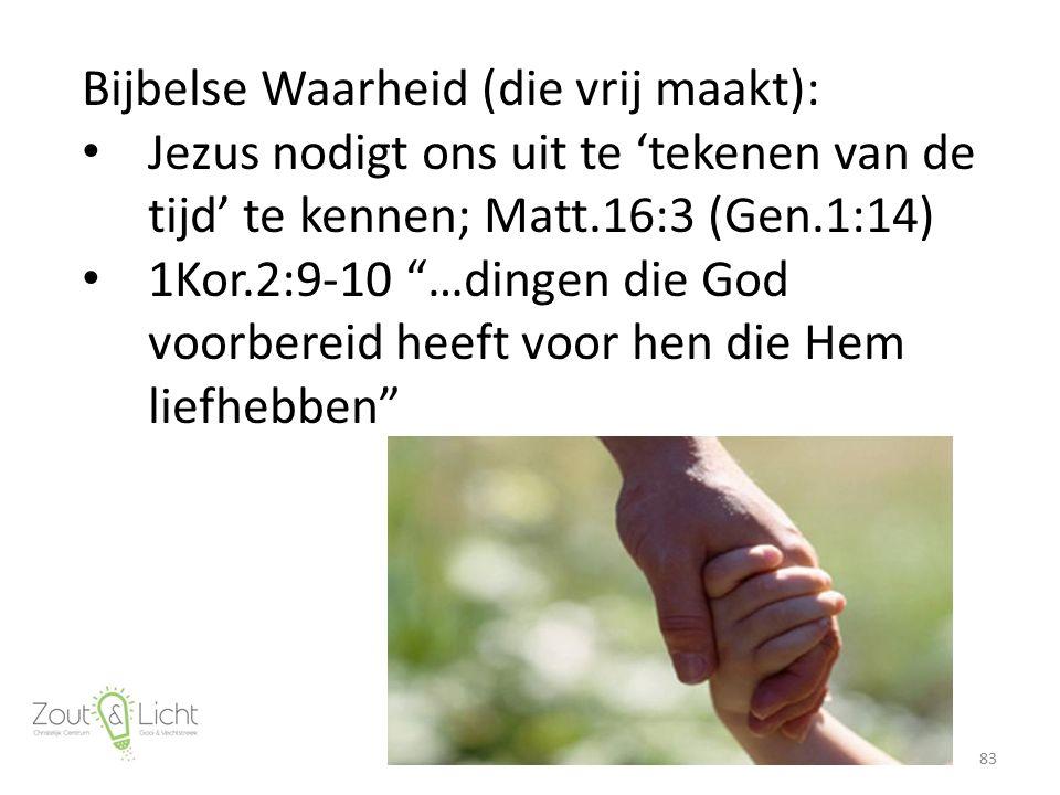 """Bijbelse Waarheid (die vrij maakt): Jezus nodigt ons uit te 'tekenen van de tijd' te kennen; Matt.16:3 (Gen.1:14) 1Kor.2:9-10 """"…dingen die God voorber"""