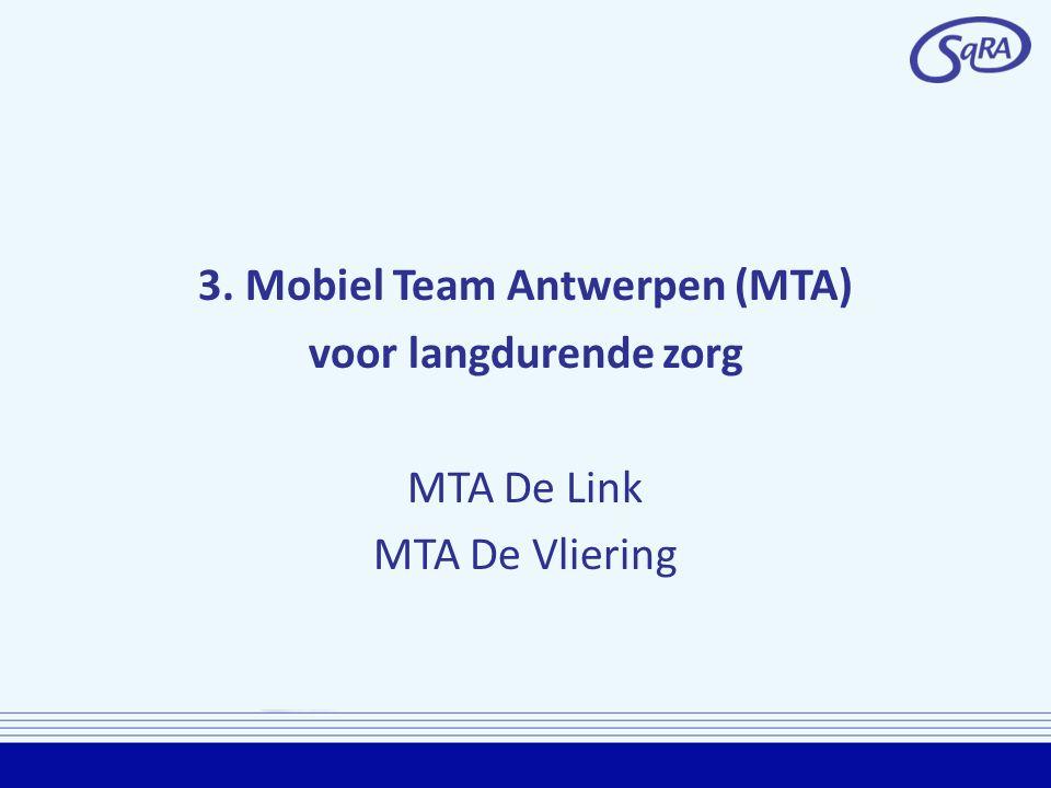 3. Mobiel Team Antwerpen (MTA) voor langdurende zorg MTA De Link MTA De Vliering