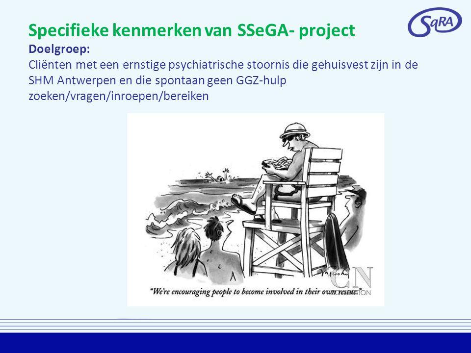Specifieke kenmerken van SSeGA- project Doelgroep: Cliënten met een ernstige psychiatrische stoornis die gehuisvest zijn in de SHM Antwerpen en die sp