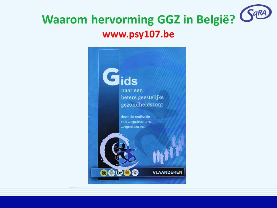 Waarom hervorming GGZ in België? www.psy107.be