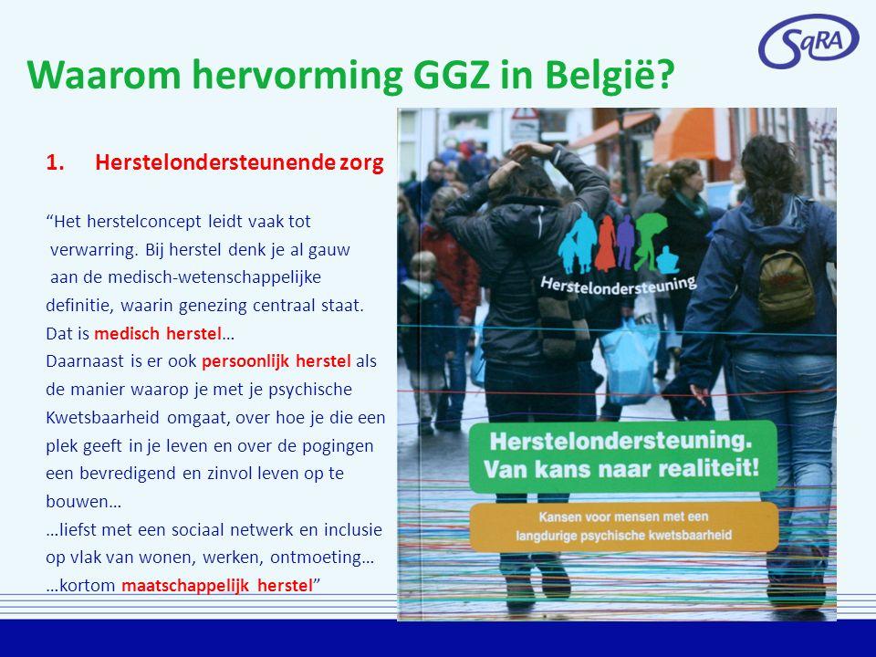 """Waarom hervorming GGZ in België? 1.Herstelondersteunende zorg """"Het herstelconcept leidt vaak tot verwarring. Bij herstel denk je al gauw aan de medisc"""