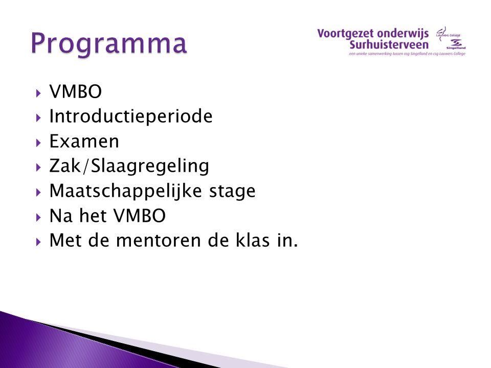  VMBO  Introductieperiode  Examen  Zak/Slaagregeling  Maatschappelijke stage  Na het VMBO  Met de mentoren de klas in.