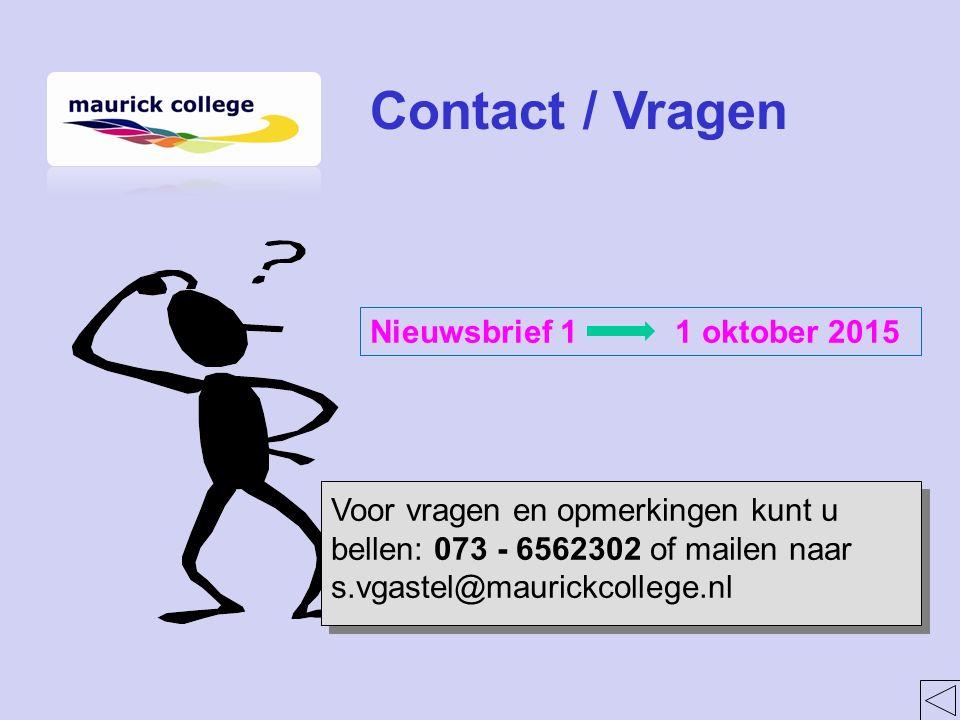 Contact / Vragen Voor vragen en opmerkingen kunt u bellen: 073 - 6562302 of mailen naar s.vgastel@maurickcollege.nl Nieuwsbrief 1 1 oktober 2015