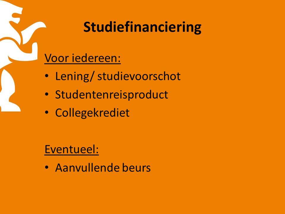 Studiefinanciering Voor iedereen: Lening/ studievoorschot Studentenreisproduct Collegekrediet Eventueel: Aanvullende beurs
