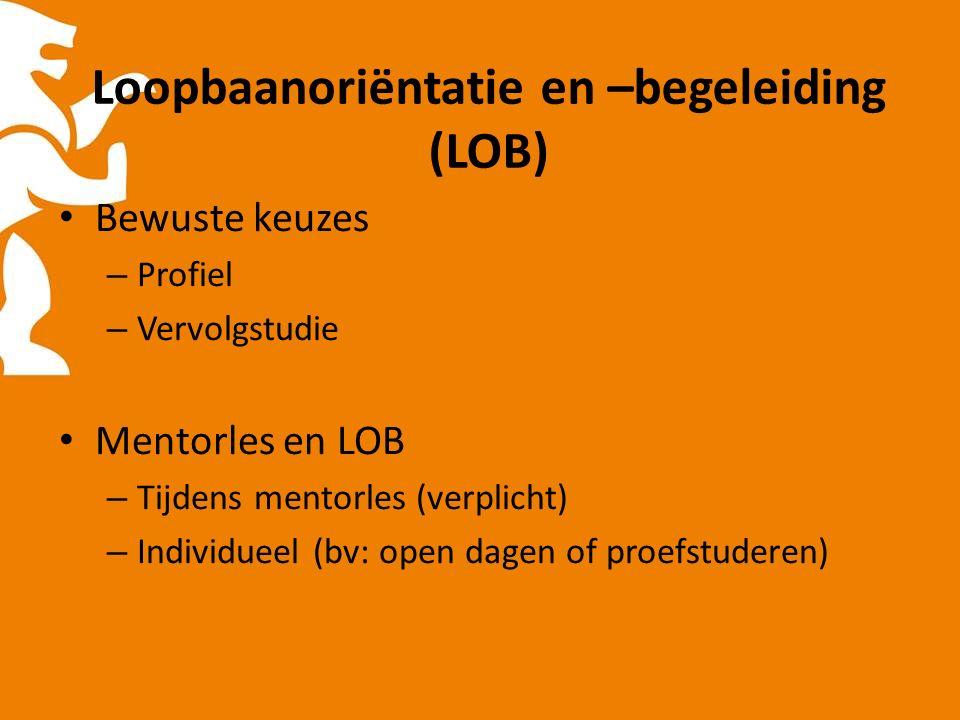 Loopbaanoriëntatie en –begeleiding (LOB) Bewuste keuzes – Profiel – Vervolgstudie Mentorles en LOB – Tijdens mentorles (verplicht) – Individueel (bv: open dagen of proefstuderen)