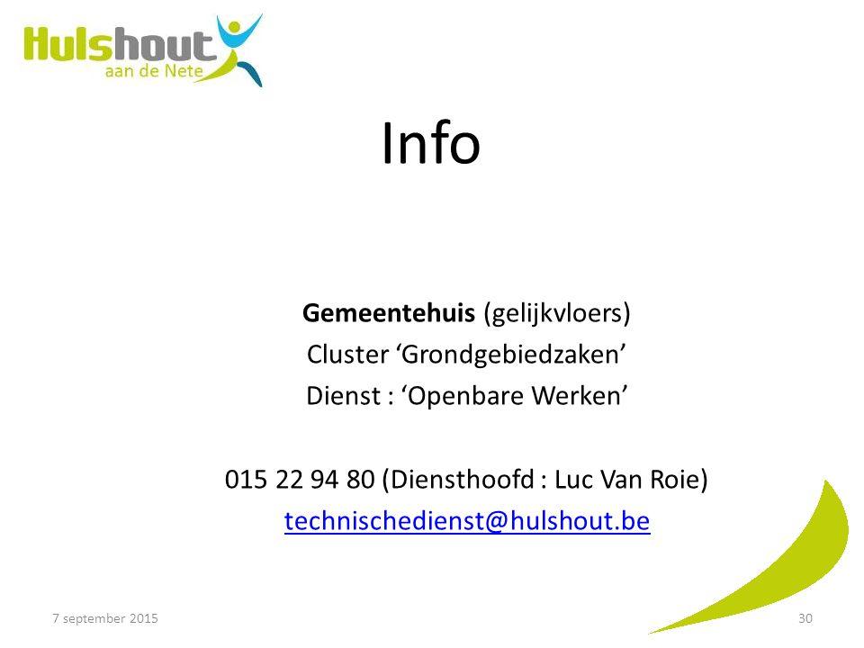 Info Gemeentehuis (gelijkvloers) Cluster 'Grondgebiedzaken' Dienst : 'Openbare Werken' 015 22 94 80 (Diensthoofd : Luc Van Roie) technischedienst@hulshout.be 7 september 201530