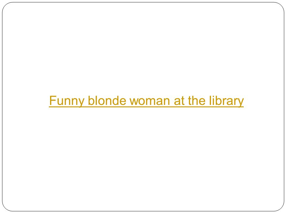 Funny blonde woman at the library
