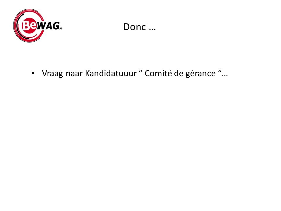 Donc … Vraag naar Kandidatuuur Comité de gérance …