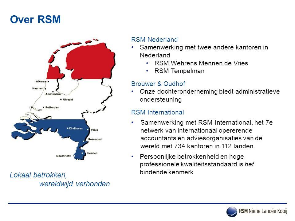Over RSM RSM Nederland Samenwerking met twee andere kantoren in Nederland RSM Wehrens Mennen de Vries RSM Tempelman Brouwer & Oudhof Onze dochteronder