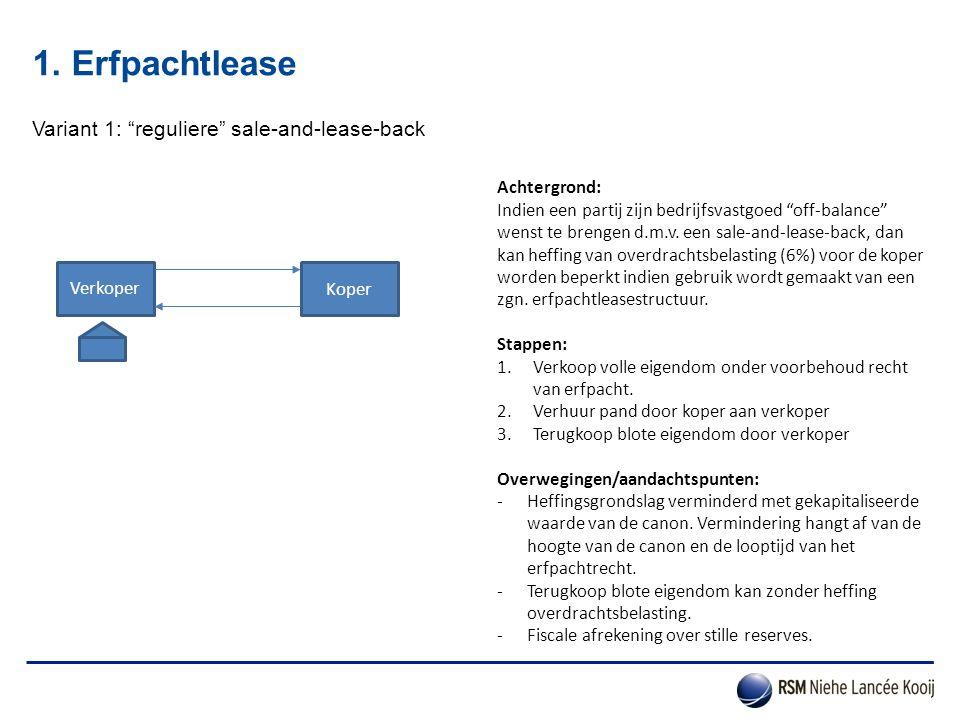 """1. Erfpachtlease Variant 1: """"reguliere"""" sale-and-lease-back Koper Achtergrond: Indien een partij zijn bedrijfsvastgoed """"off-balance"""" wenst te brengen"""