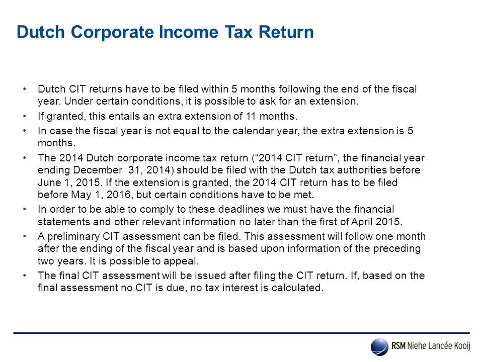 Dutch Corporate Income Tax Return Dutch CIT returns have to be filed within 5 months following the end of the fiscal year. Under certain conditions, i