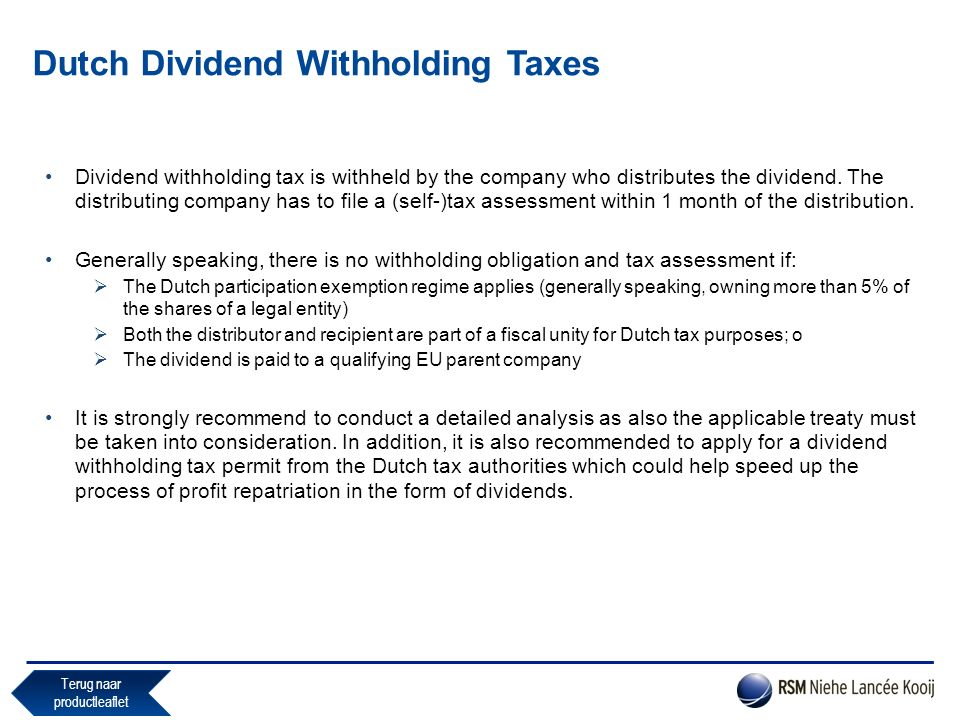 Dutch Dividend Withholding Taxes Dividend withholding tax is withheld by the company who distributes the dividend. The distributing company has to fil