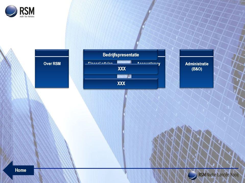 Fiscaal adviesAccountancyAdministratie (B&O) Over RSM Bedrijfspresentatie XXX Home