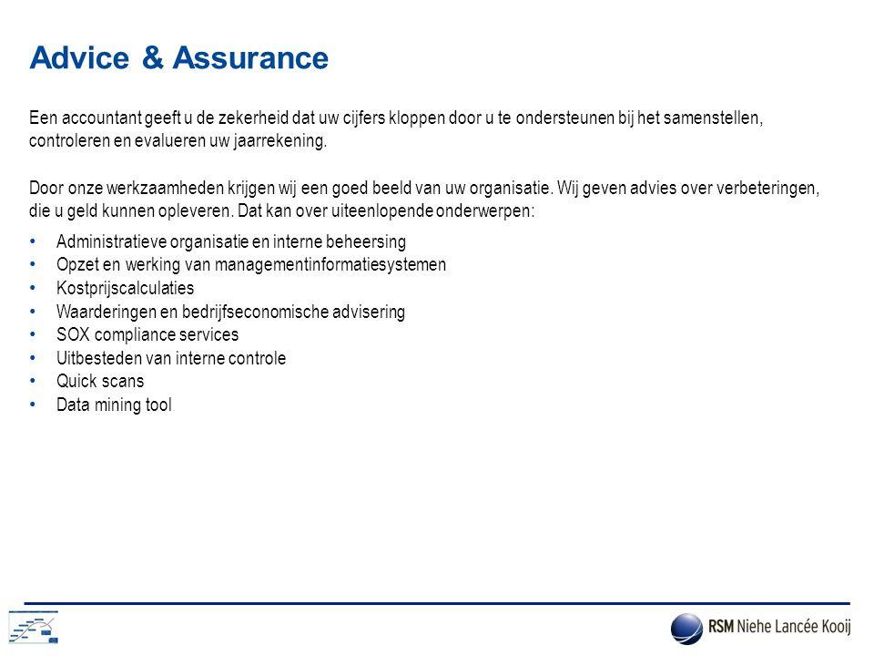 Advice & Assurance Een accountant geeft u de zekerheid dat uw cijfers kloppen door u te ondersteunen bij het samenstellen, controleren en evalueren uw