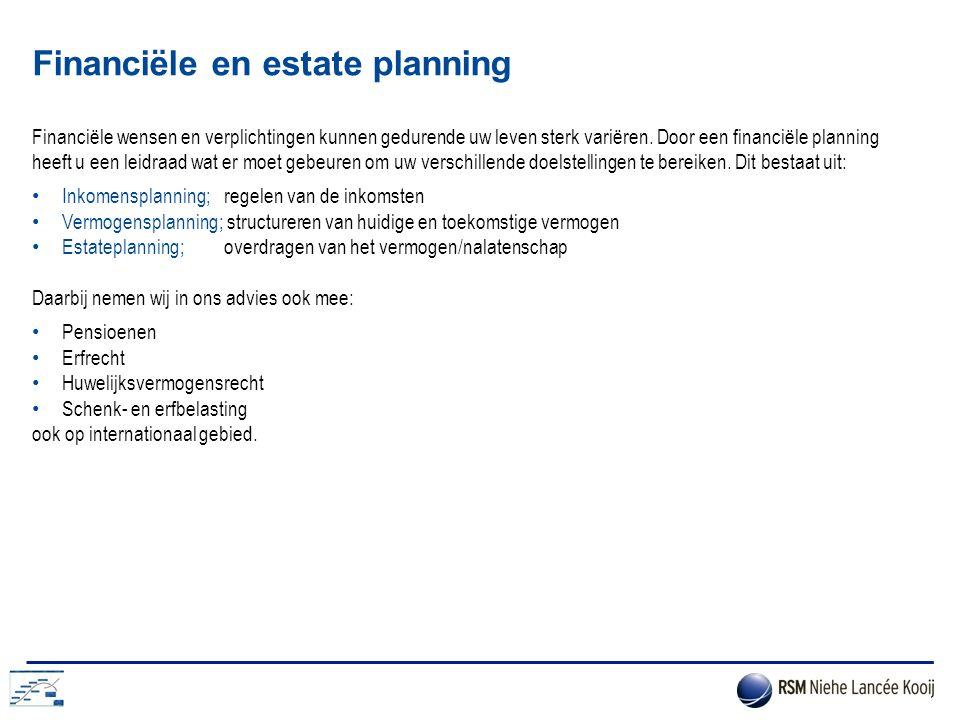 Financiële en estate planning Financiële wensen en verplichtingen kunnen gedurende uw leven sterk variëren. Door een financiële planning heeft u een l