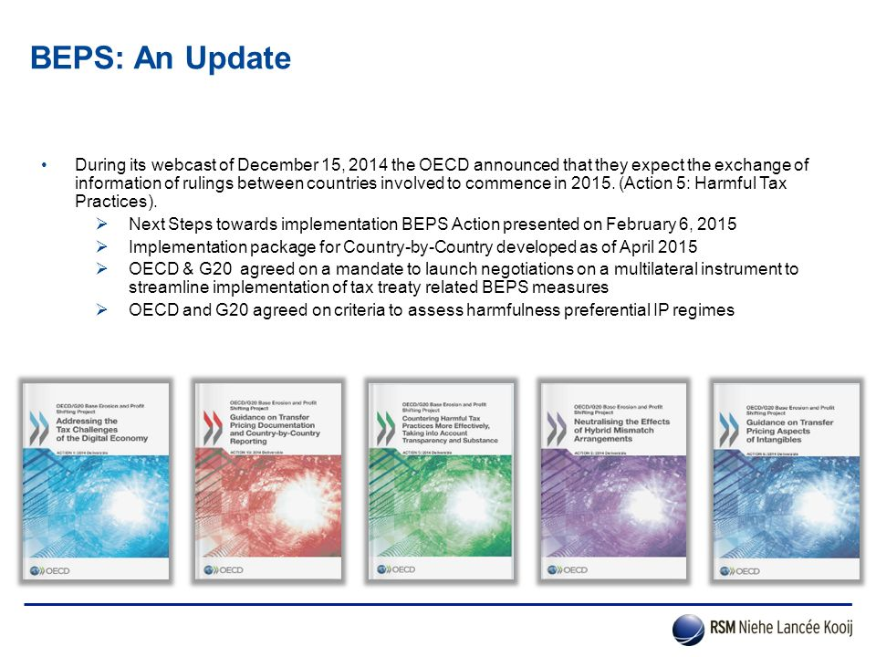 BEPS: An Update During its webcast of December 15, 2014 the OECD announced that they expect the exchange of information of rulings between countries i