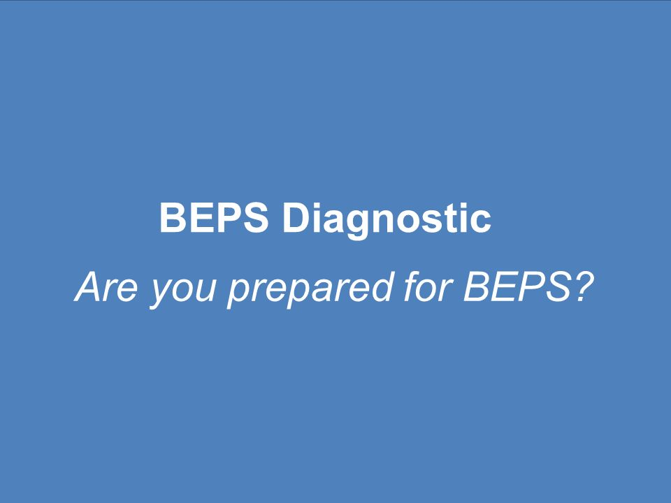 BEPS Risk Diagnostic We have developed a diagnostic framework to provide an efficient, practical, and structured method of assessing a multinational's position with respect to the OECD BEPS Guidelines.