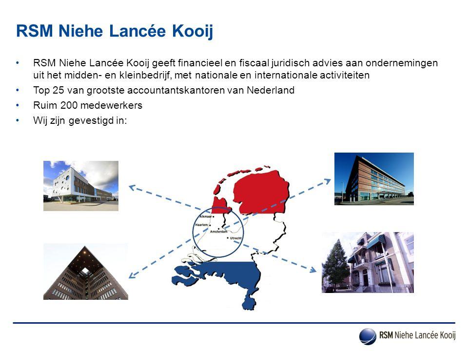 RSM Niehe Lancée Kooij RSM Niehe Lancée Kooij geeft financieel en fiscaal juridisch advies aan ondernemingen uit het midden- en kleinbedrijf, met nati