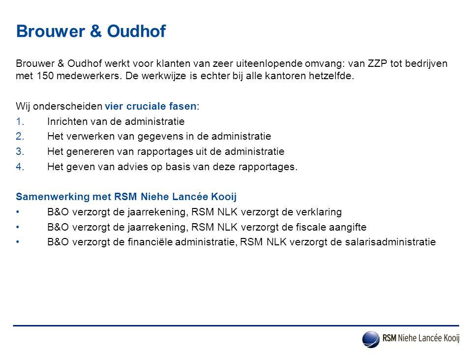 Brouwer & Oudhof Brouwer & Oudhof werkt voor klanten van zeer uiteenlopende omvang: van ZZP tot bedrijven met 150 medewerkers. De werkwijze is echter