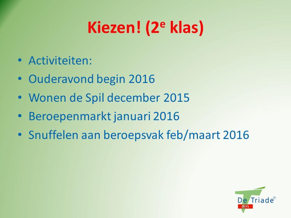 Kiezen! (2 e klas) Activiteiten: Ouderavond begin 2016 Wonen de Spil december 2015 Beroepenmarkt januari 2016 Snuffelen aan beroepsvak feb/maart 2016