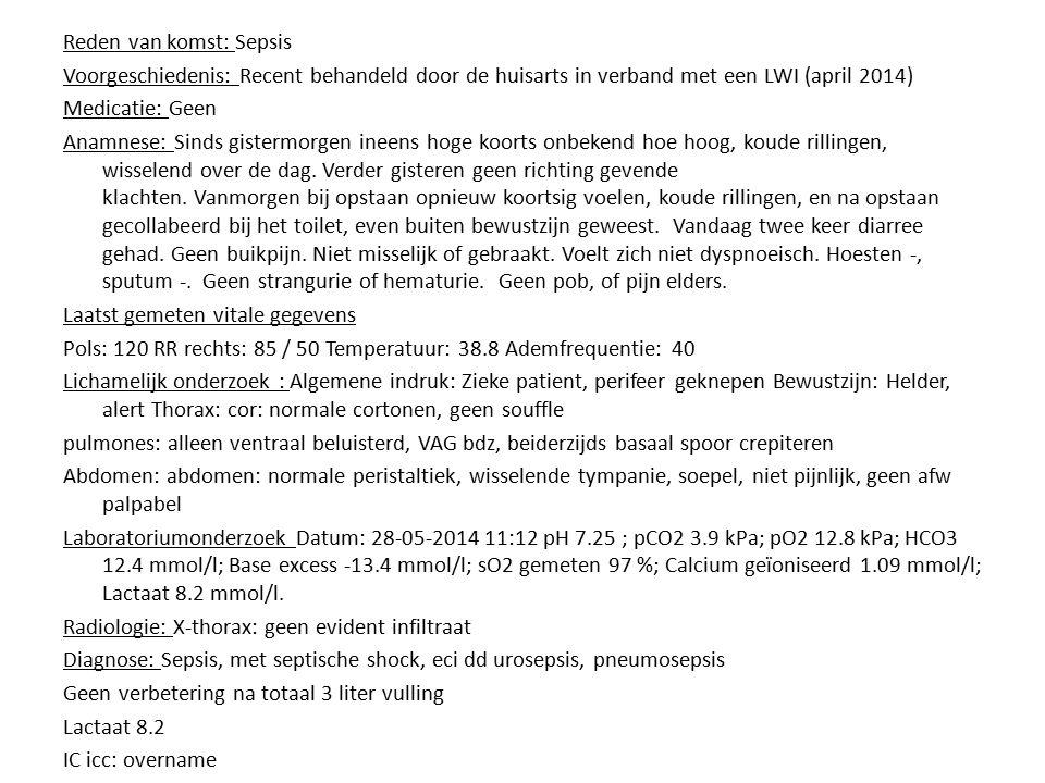 Reden van komst: Sepsis Voorgeschiedenis: Recent behandeld door de huisarts in verband met een LWI (april 2014) Medicatie: Geen Anamnese: Sinds gister