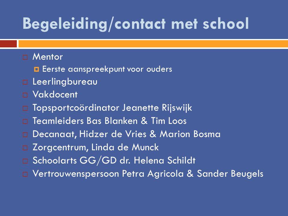 Begeleiding/contact met school  Mentor  Eerste aanspreekpunt voor ouders  Leerlingbureau  Vakdocent  Topsportcoördinator Jeanette Rijswijk  Team