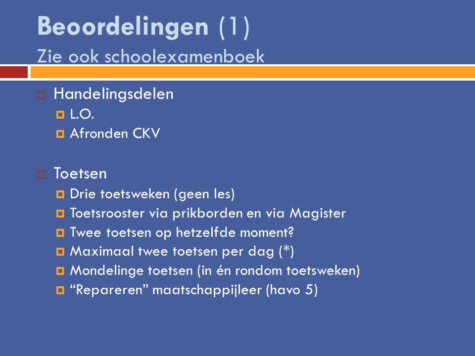 Beoordelingen (1) Zie ook schoolexamenboek  Handelingsdelen  L.O.  Afronden CKV  Toetsen  Drie toetsweken (geen les)  Toetsrooster via prikborde