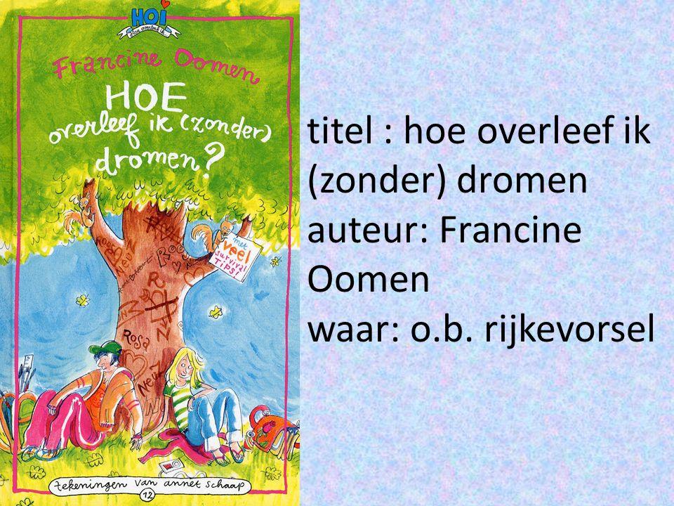 titel : hoe overleef ik (zonder) dromen auteur: Francine Oomen waar: o.b. rijkevorsel