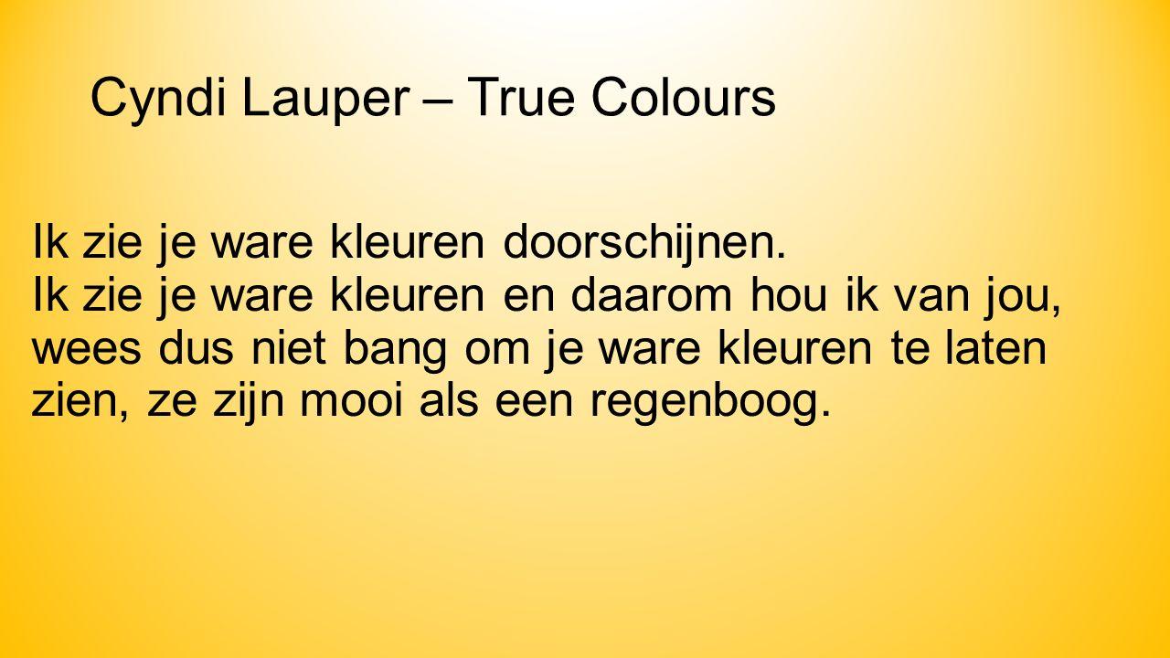 Cyndi Lauper – True Colours Ik zie je ware kleuren doorschijnen.