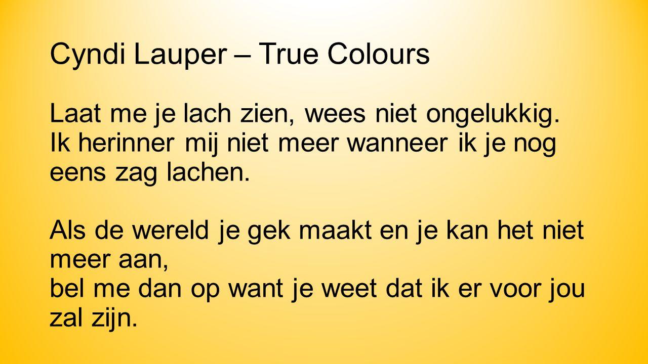 Cyndi Lauper – True Colours Laat me je lach zien, wees niet ongelukkig.
