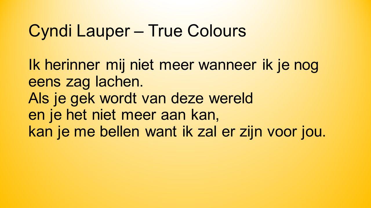 Cyndi Lauper – True Colours Ik herinner mij niet meer wanneer ik je nog eens zag lachen.