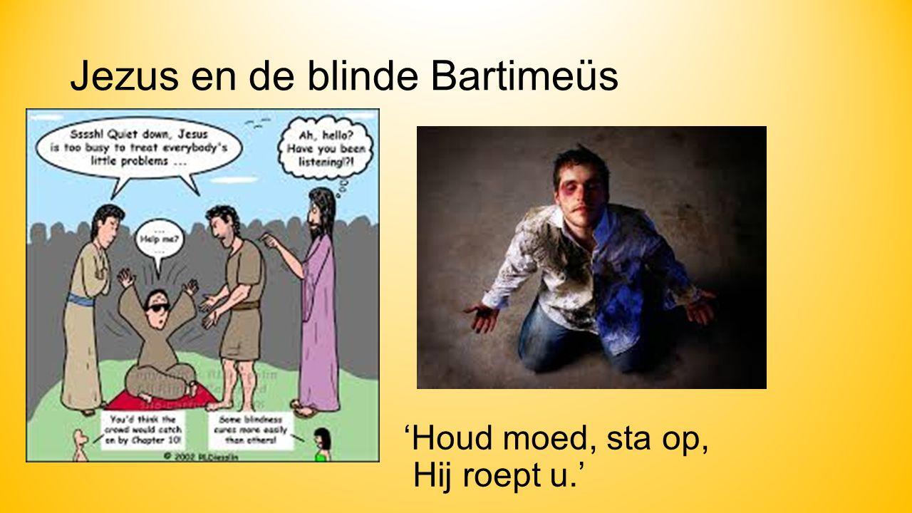 Jezus en de blinde Bartimeüs 'Houd moed, sta op, Hij roept u.'