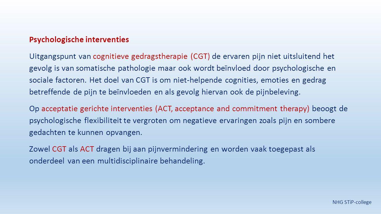Psychologische interventies Uitgangspunt van cognitieve gedragstherapie (CGT) de ervaren pijn niet uitsluitend het gevolg is van somatische pathologie