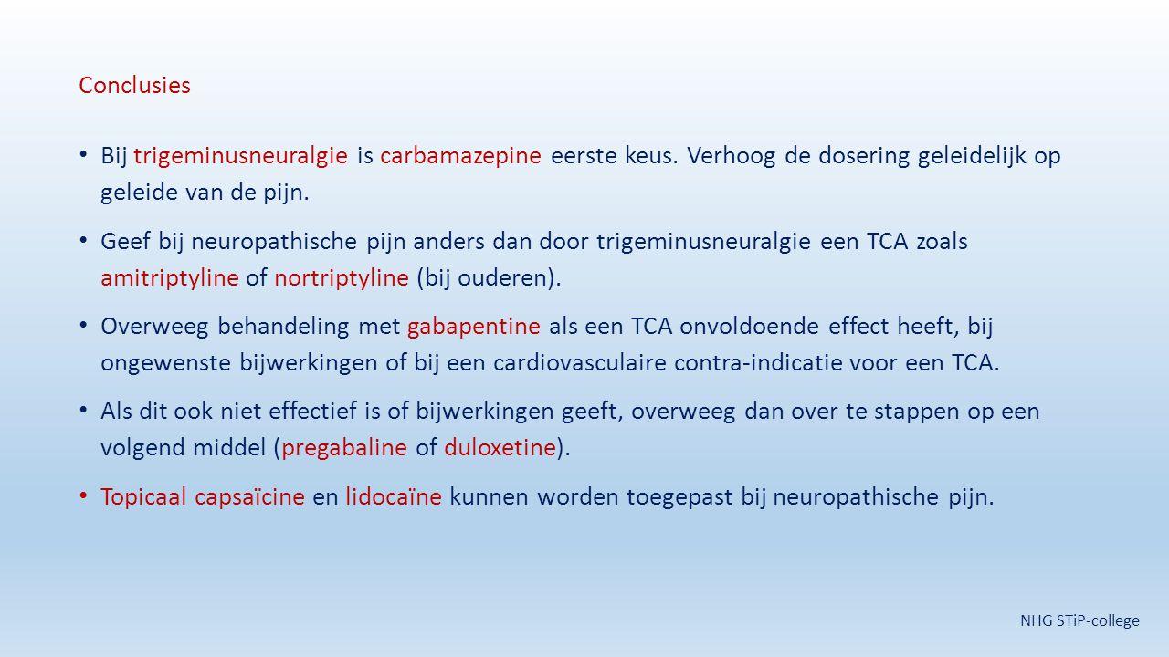 Conclusies Bij trigeminusneuralgie is carbamazepine eerste keus. Verhoog de dosering geleidelijk op geleide van de pijn. Geef bij neuropathische pijn