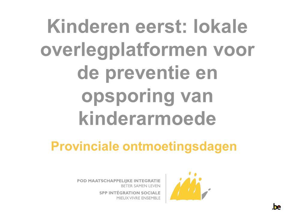 Kinderen eerst: lokale overlegplatformen voor de preventie en opsporing van kinderarmoede Provinciale ontmoetingsdagen