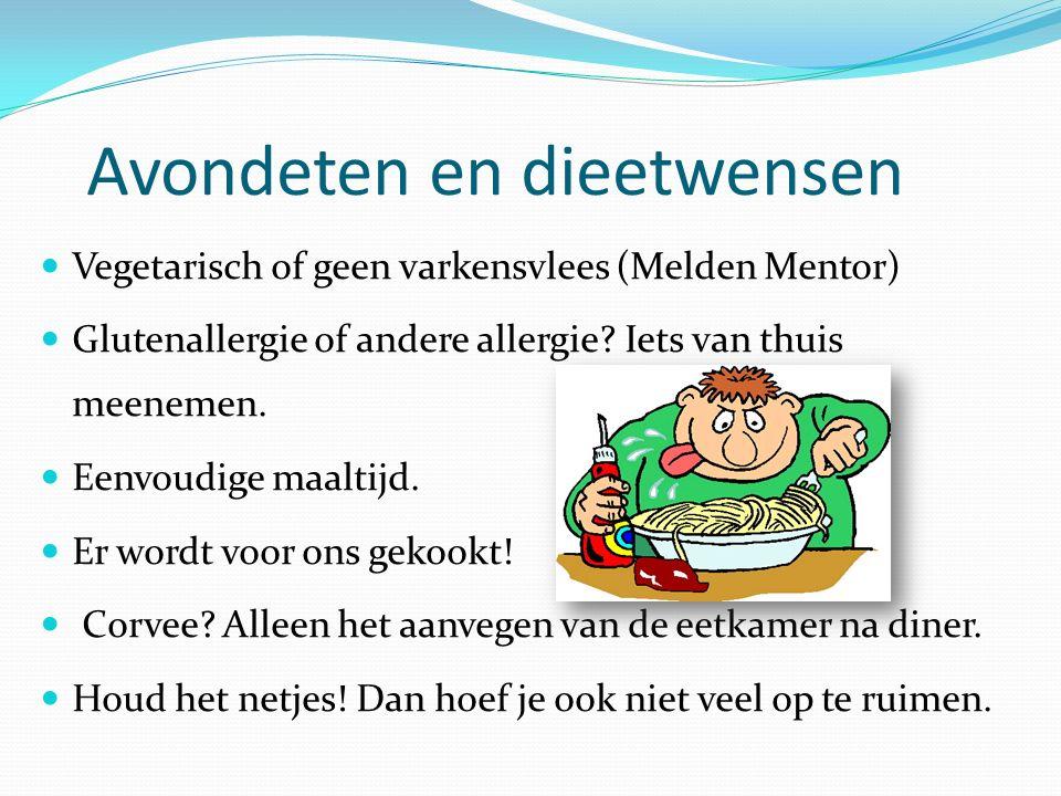 Avondeten en dieetwensen Vegetarisch of geen varkensvlees (Melden Mentor) Glutenallergie of andere allergie? Iets van thuis meenemen. Eenvoudige maalt