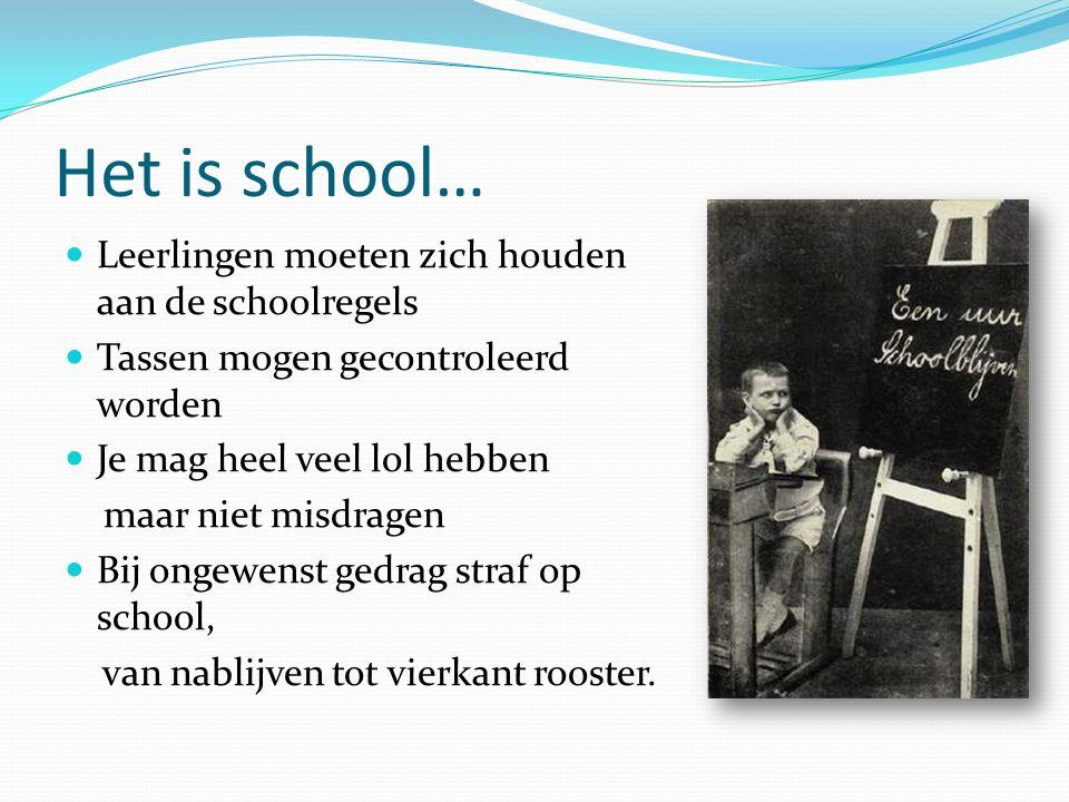 Het is school… Leerlingen moeten zich houden aan de schoolregels Tassen mogen gecontroleerd worden Je mag heel veel lol hebben maar niet misdragen Bij