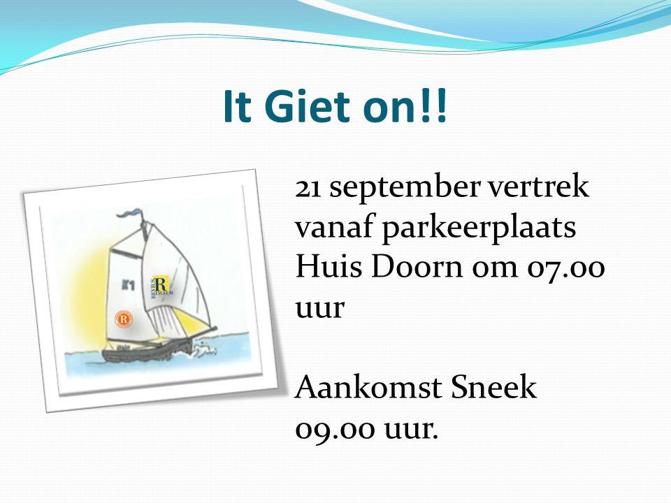 It Giet on!! 21 september vertrek vanaf parkeerplaats Huis Doorn om 07.00 uur Aankomst Sneek 09.00 uur.