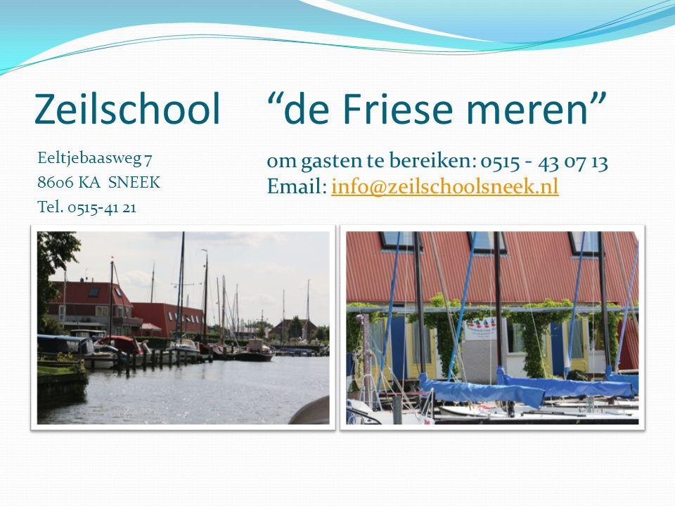 """Zeilschool """"de Friese meren"""" Eeltjebaasweg 7 8606 KA SNEEK Tel. 0515-41 21 om gasten te bereiken: 0515 - 43 07 13 Email: info@zeilschoolsneek.nlinfo@z"""